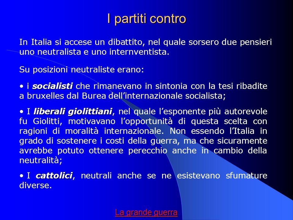 I partiti contro In Italia si accese un dibattito, nel quale sorsero due pensieri uno neutralista e uno internventista.