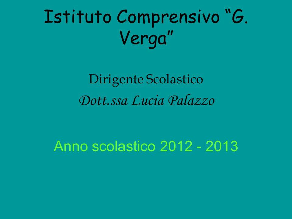 """Istituto Comprensivo """"G. Verga"""" Dirigente Scolastico Dott.ssa Lucia Palazzo Anno scolastico 2012 - 2013"""