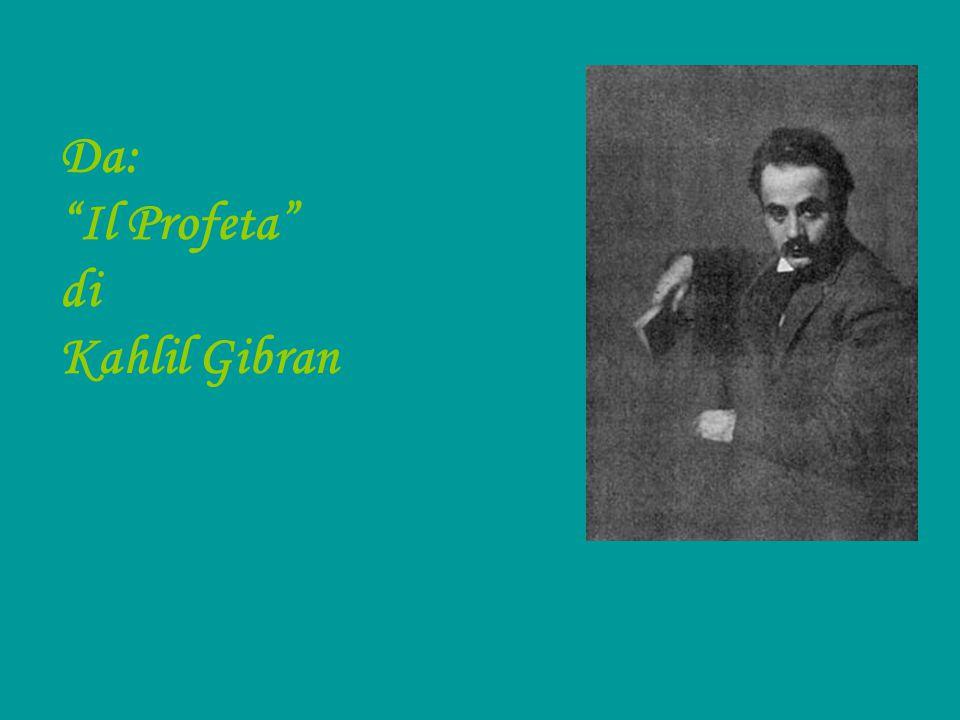 """Da: """"Il Profeta"""" di Kahlil Gibran"""
