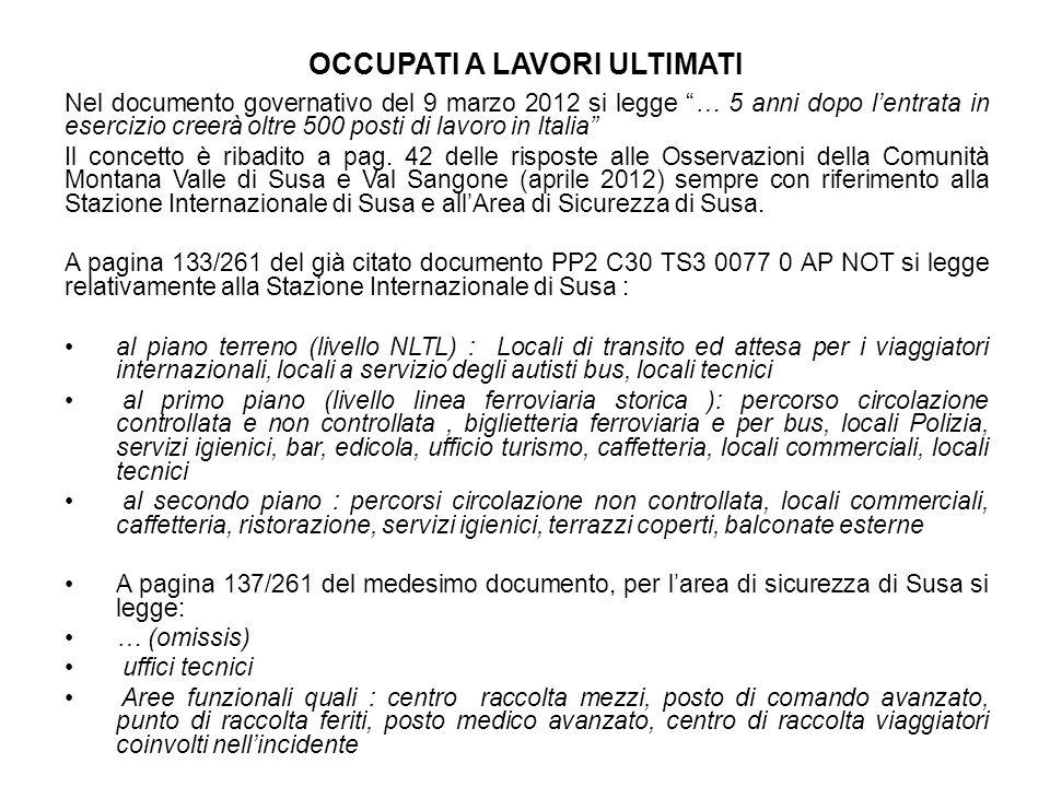 OCCUPATI A LAVORI ULTIMATI Nel documento governativo del 9 marzo 2012 si legge … 5 anni dopo l'entrata in esercizio creerà oltre 500 posti di lavoro in Italia Il concetto è ribadito a pag.