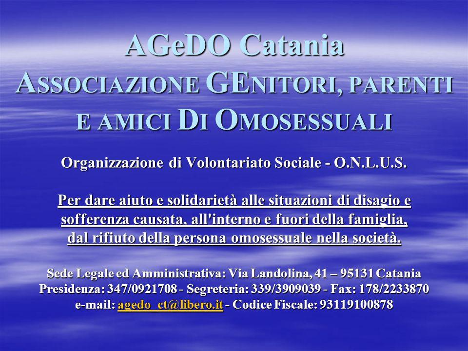 AGeDO Catania ASSOCIAZIONE GENITORI, PARENTI E AMICI DI OMOSESSUALI Organizzazione di Volontariato Sociale - O.N.L.U.S. Per dare aiuto e solidarietà a