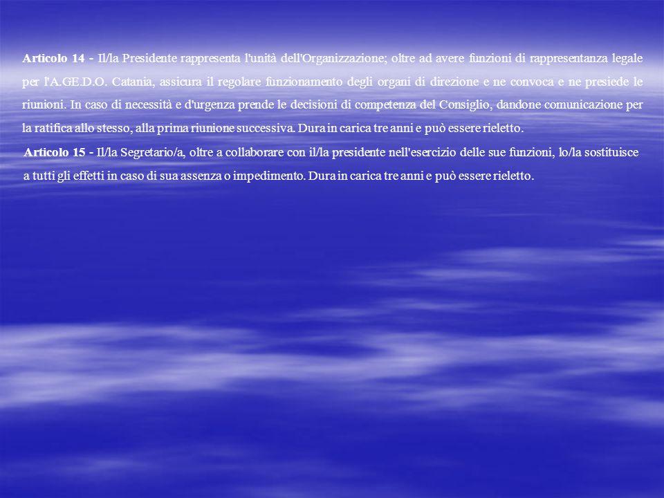 Articolo 14 - Il/la Presidente rappresenta l'unità dell'Organizzazione; oltre ad avere funzioni di rappresentanza legale per l'A.GE.D.O. Catania, assi