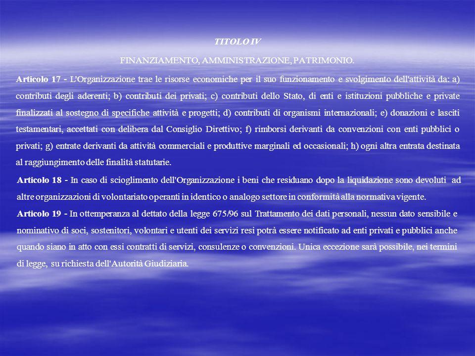 TITOLO IV FINANZIAMENTO, AMMINISTRAZIONE, PATRIMONIO. Articolo 17 - L'Organizzazione trae le risorse economiche per il suo funzionamento e svolgimento