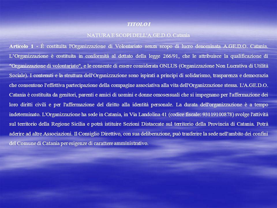 TITOLO I NATURA E SCOPI DELL'A.GE.D.O. Catania Articolo 1 - È costituita l'Organizzazione di Volontariato senza scopo di lucro denominata A.GE.D.O. Ca