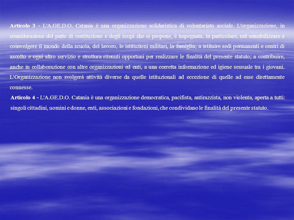 Articolo 3 - L'A.GE.D.O. Catania è una organizzazione solidaristica di volontariato sociale. L'organizzazione, in considerazione del patto di costituz