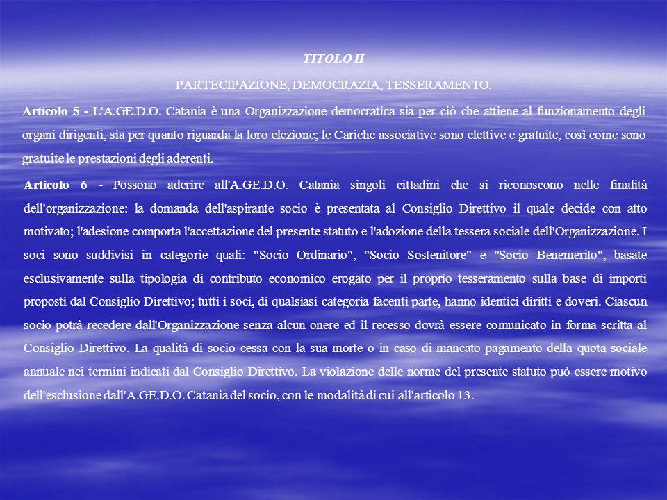 TITOLO II PARTECIPAZIONE, DEMOCRAZIA, TESSERAMENTO. Articolo 5 - L'A.GE.D.O. Catania è una Organizzazione democratica sia per ciò che attiene al funzi