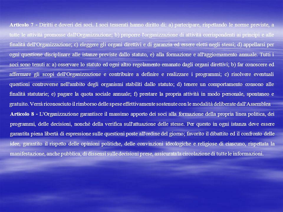 Articolo 7 - Diritti e doveri dei soci. I soci tesserati hanno diritto di: a) partecipare, rispettando le norme previste, a tutte le attività promosse