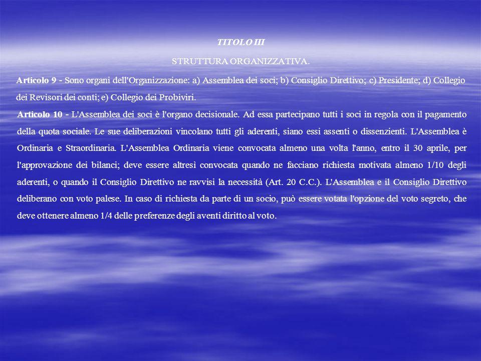 TITOLO III STRUTTURA ORGANIZZATIVA. Articolo 9 - Sono organi dell'Organizzazione: a) Assemblea dei soci; b) Consiglio Direttivo; c) Presidente; d) Col