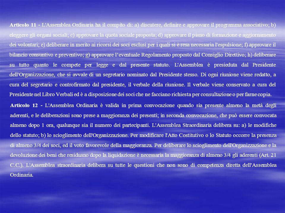 Articolo 11 - L'Assemblea Ordinaria ha il compito di: a) discutere, definire e approvare il programma associativo; b) eleggere gli organi sociali; c)
