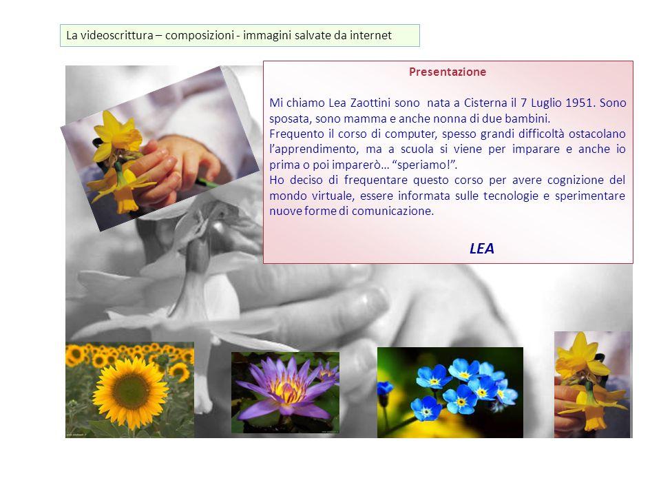 Presentazione Mi chiamo Lea Zaottini sono nata a Cisterna il 7 Luglio 1951. Sono sposata, sono mamma e anche nonna di due bambini. Frequento il corso