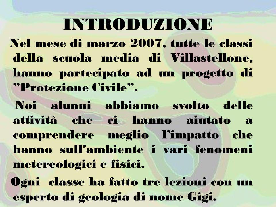 """INTRODUZIONE Nel mese di marzo 2007, tutte le classi della scuola media di Villastellone, hanno partecipato ad un progetto di """"Protezione Civile"""". Noi"""