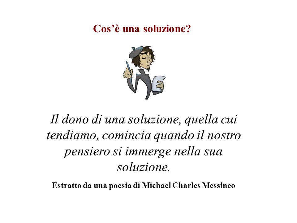 Cos'è una soluzione? Il dono di una soluzione, quella cui tendiamo, comincia quando il nostro pensiero si immerge nella sua soluzione. Estratto da una
