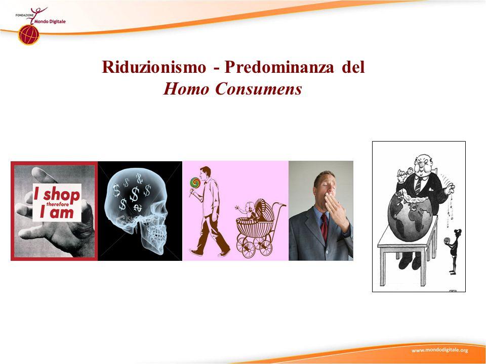 Riduzionismo - Predominanza del Homo Consumens