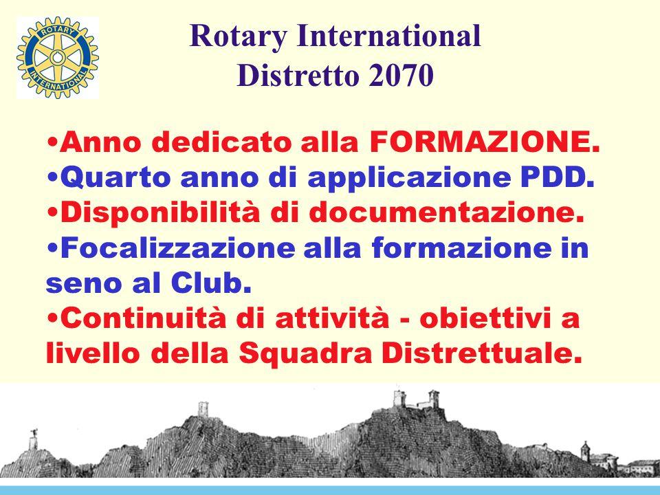 Rotary International Distretto 2070 Anno dedicato alla FORMAZIONE. Quarto anno di applicazione PDD. Disponibilità di documentazione. Focalizzazione al