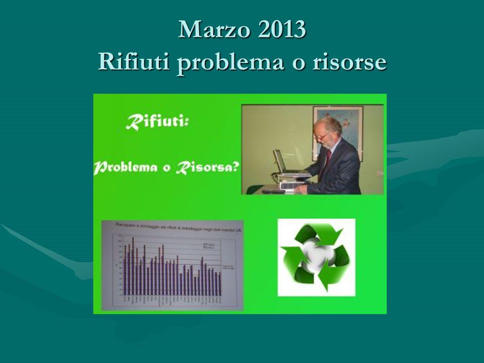 Marzo 2013 Rifiuti problema o risorse