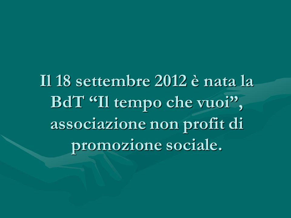 Il 18 settembre 2012 è nata la BdT Il tempo che vuoi , associazione non profit di promozione sociale.