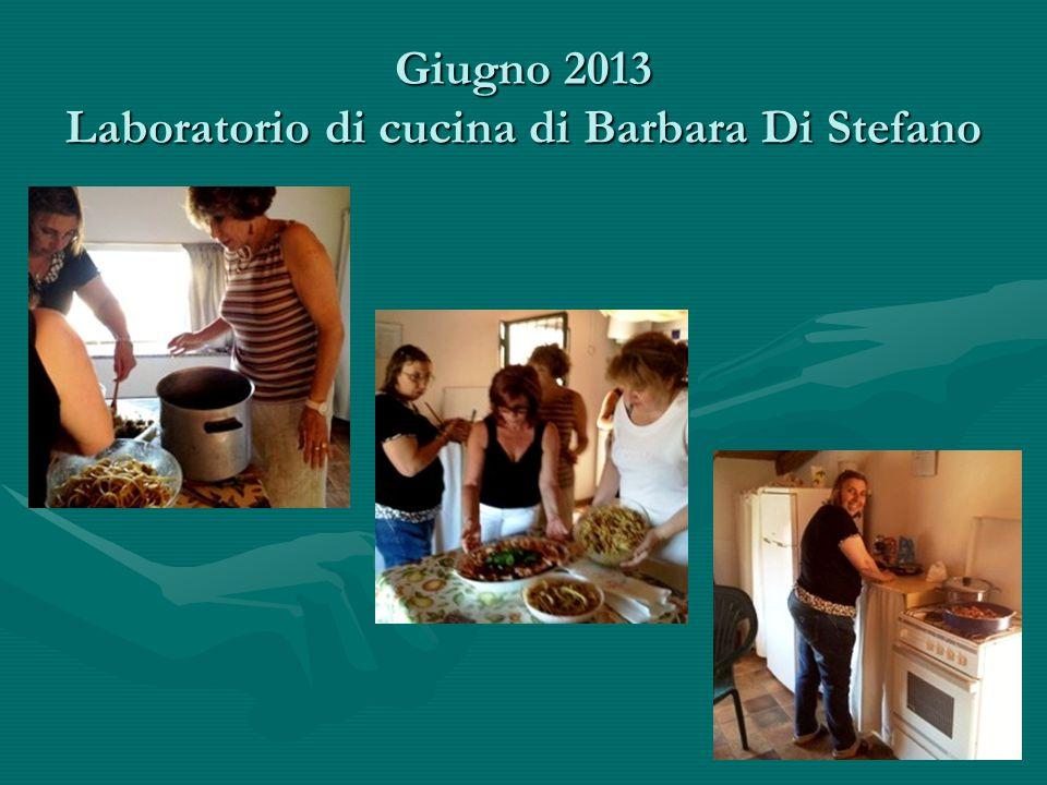 Giugno 2013 Laboratorio di cucina di Barbara Di Stefano