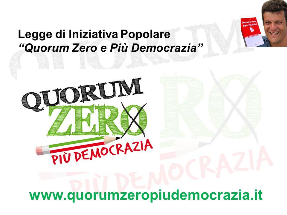Legge di Iniziativa Popolare Quorum Zero e Più Democrazia www.quorumzeropiudemocrazia.it