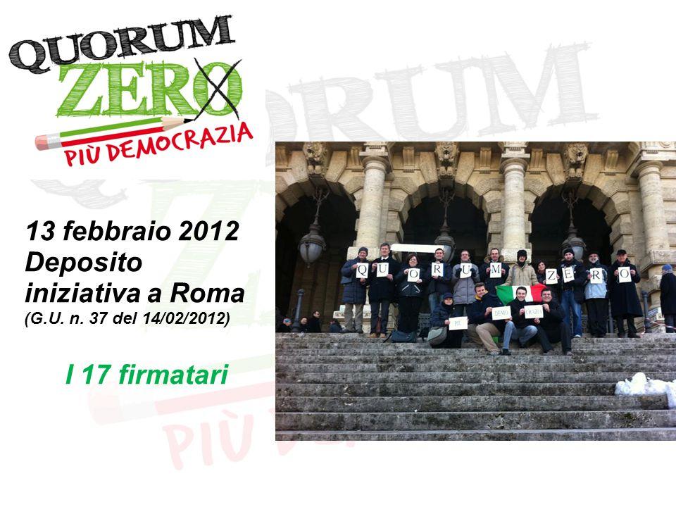 13 febbraio 2012 Deposito iniziativa a Roma (G.U. n. 37 del 14/02/2012) I 17 firmatari