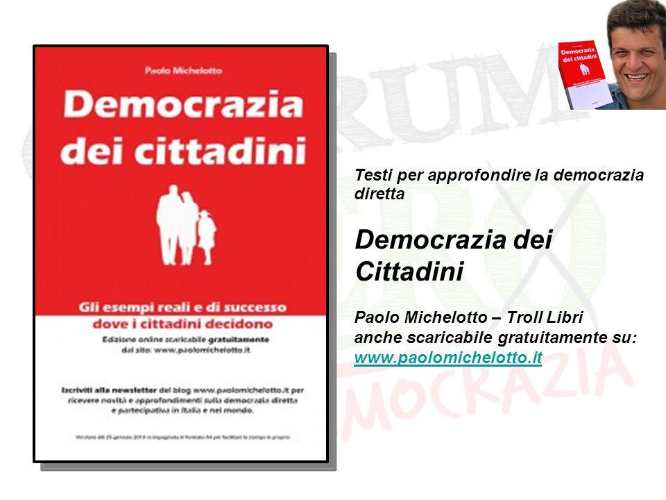 Testi per approfondire la democrazia diretta Democrazia dei Cittadini Paolo Michelotto – Troll Libri anche scaricabile gratuitamente su: www.paolomichelotto.it