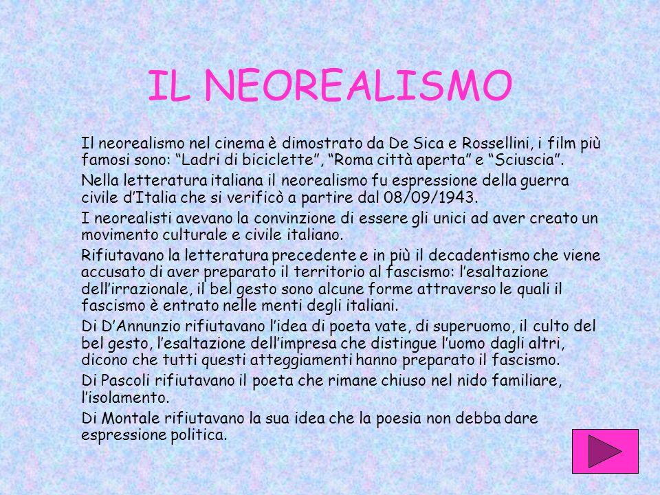 IL NEOREALISMO Il neorealismo nel cinema è dimostrato da De Sica e Rossellini, i film più famosi sono: Ladri di biciclette , Roma città aperta e Sciuscia .