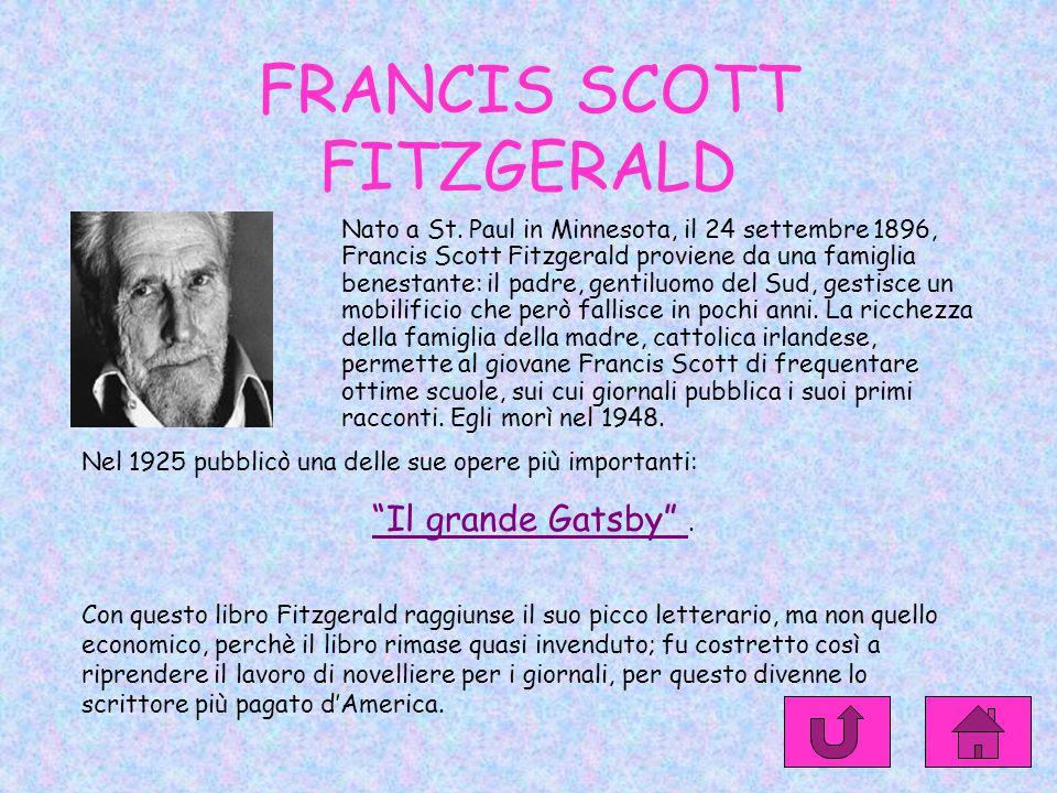 FRANCIS SCOTT FITZGERALD Nato a St. Paul in Minnesota, il 24 settembre 1896, Francis Scott Fitzgerald proviene da una famiglia benestante: il padre, g
