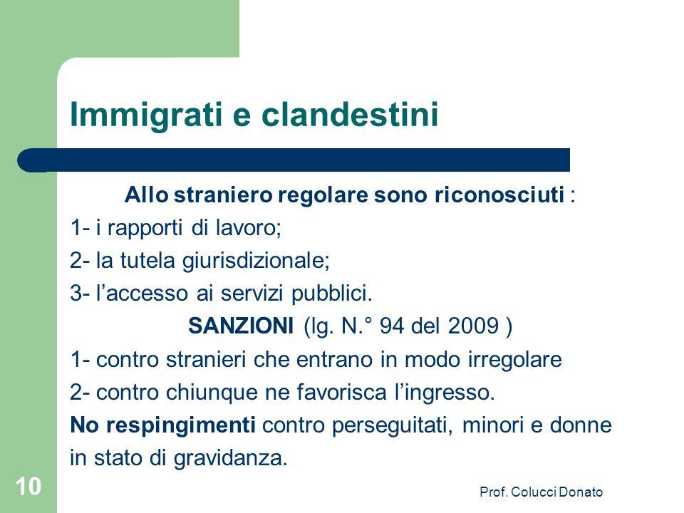 Immigrati e clandestini Allo straniero regolare sono riconosciuti : 1- i rapporti di lavoro; 2- la tutela giurisdizionale; 3- l'accesso ai servizi pubblici.
