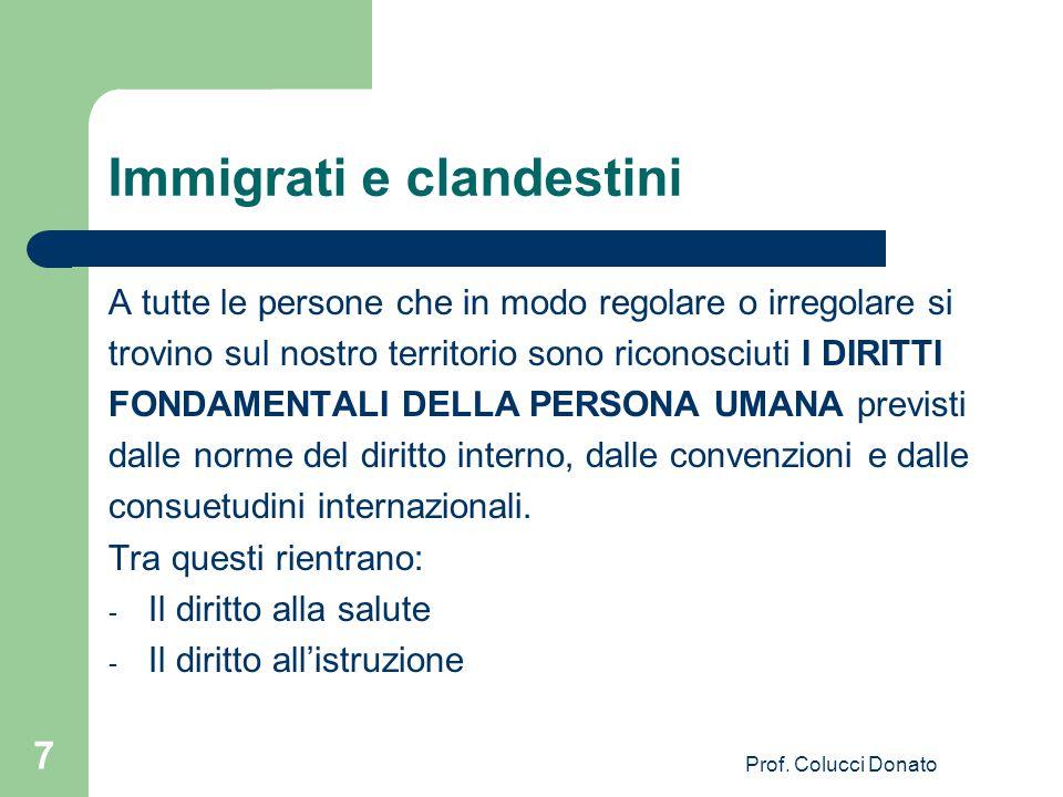 Immigrati e clandestini A tutte le persone che in modo regolare o irregolare si trovino sul nostro territorio sono riconosciuti I DIRITTI FONDAMENTALI DELLA PERSONA UMANA previsti dalle norme del diritto interno, dalle convenzioni e dalle consuetudini internazionali.