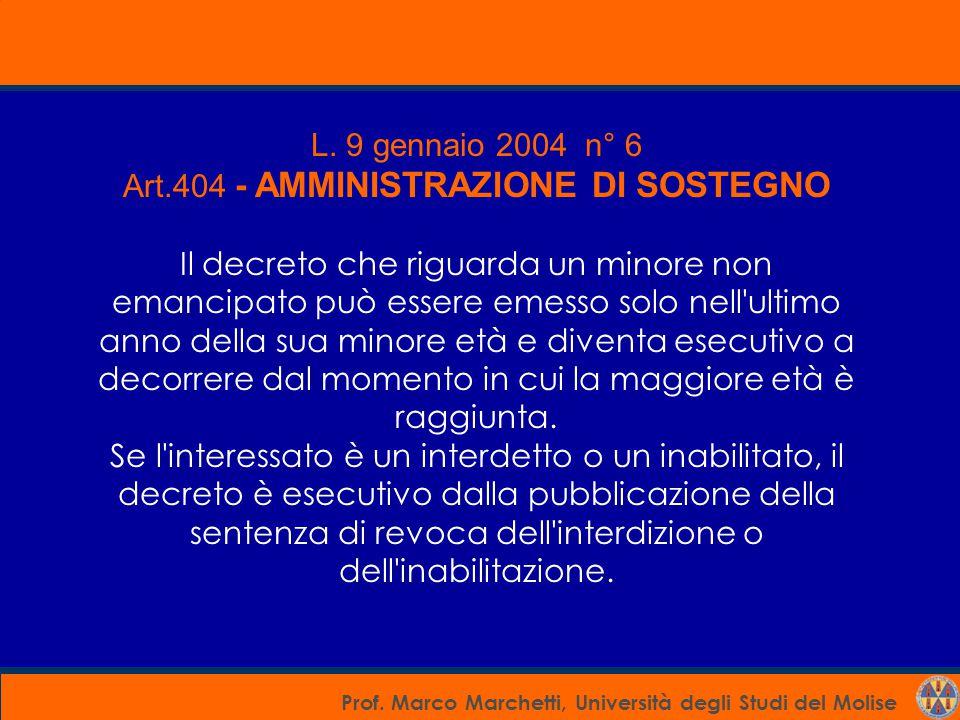Prof. Marco Marchetti, Università degli Studi del Molise L. 9 gennaio 2004 n° 6 Art.404 - AMMINISTRAZIONE DI SOSTEGNO Il decreto che riguarda un minor