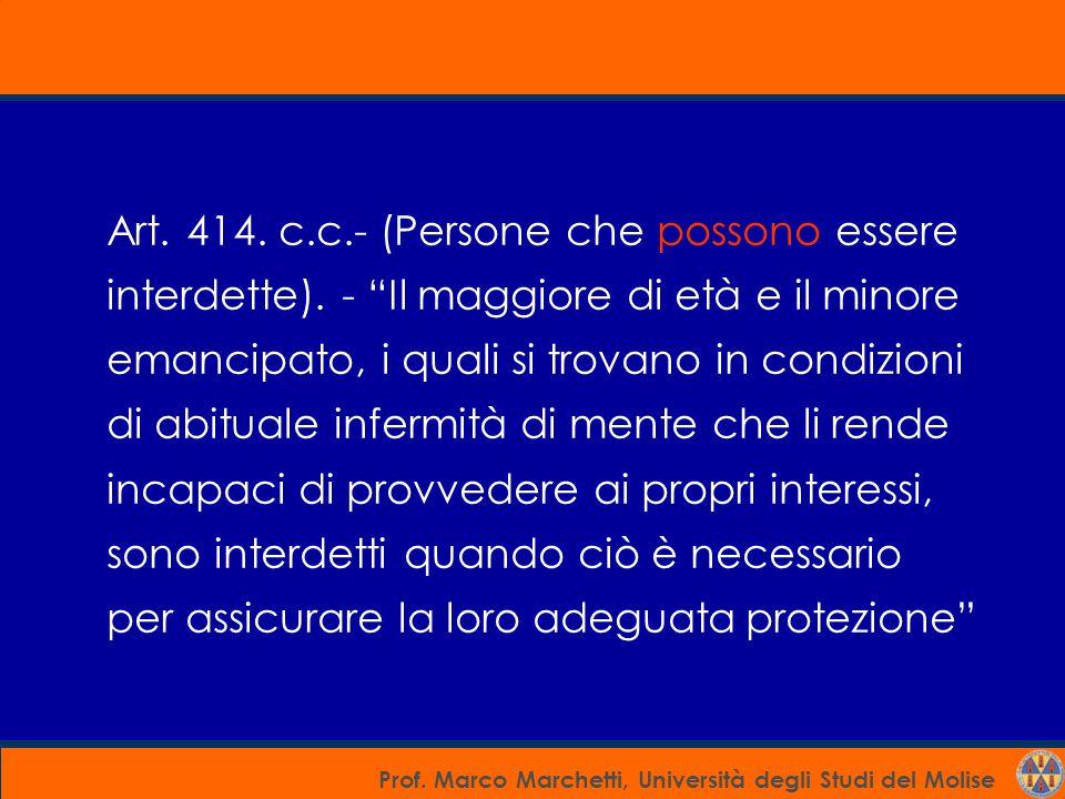 """Prof. Marco Marchetti, Università degli Studi del Molise Art. 414. c.c.- (Persone che possono essere interdette). - """"Il maggiore di età e il minore em"""