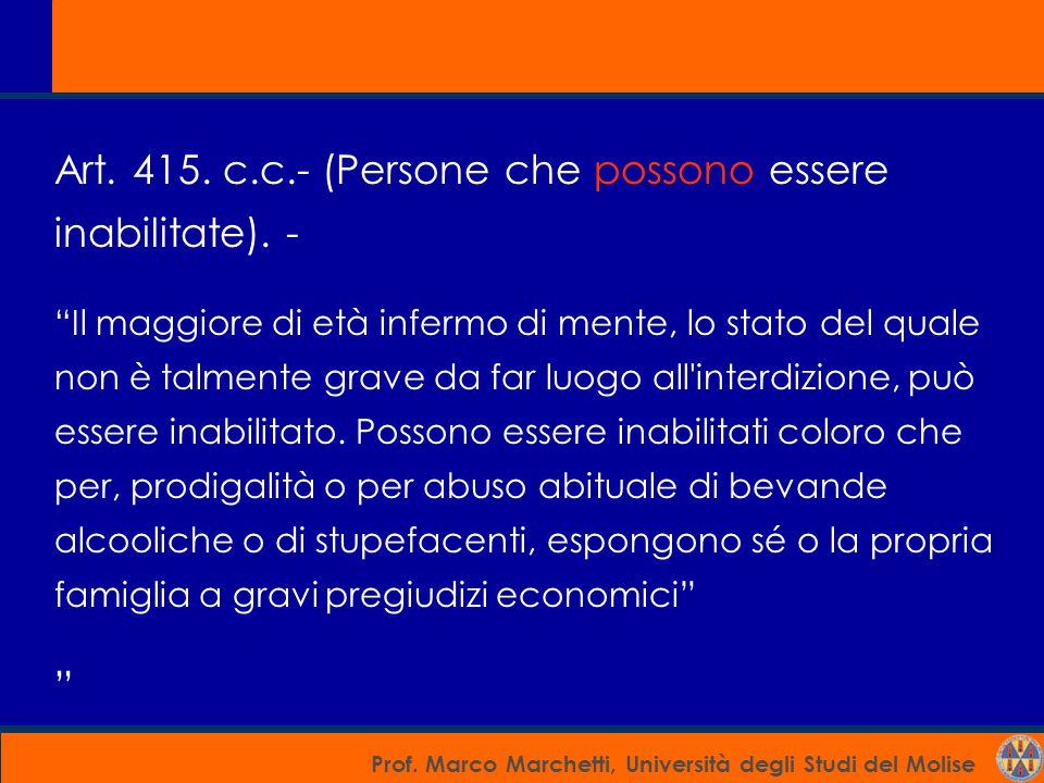 """Prof. Marco Marchetti, Università degli Studi del Molise Art. 415. c.c.- (Persone che possono essere inabilitate). - """"Il maggiore di età infermo di me"""