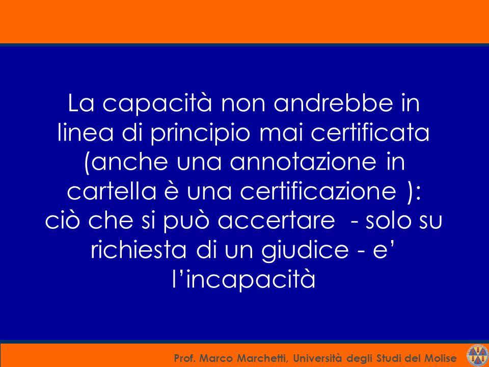 Prof. Marco Marchetti, Università degli Studi del Molise La capacità non andrebbe in linea di principio mai certificata (anche una annotazione in cart