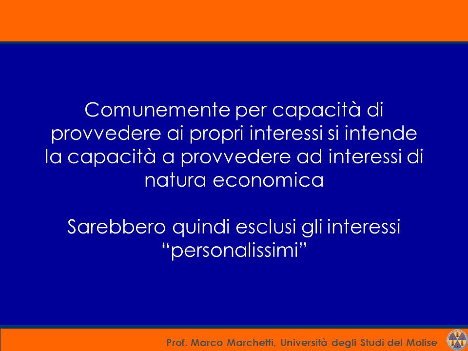 Prof. Marco Marchetti, Università degli Studi del Molise Comunemente per capacità di provvedere ai propri interessi si intende la capacità a provveder