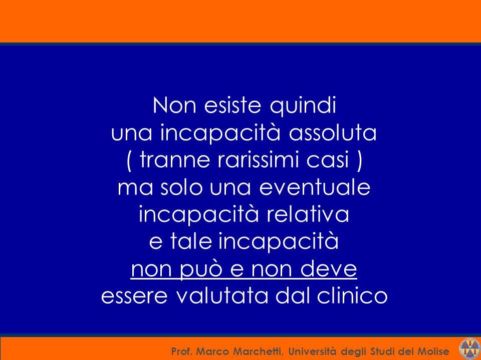 Prof. Marco Marchetti, Università degli Studi del Molise Non esiste quindi una incapacità assoluta ( tranne rarissimi casi ) ma solo una eventuale inc