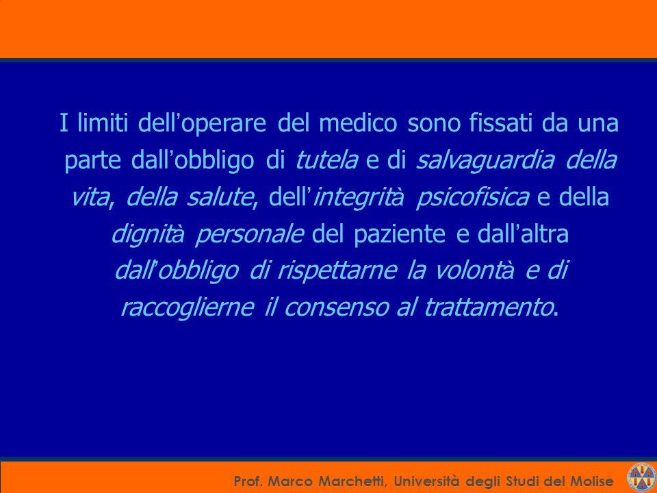 Prof. Marco Marchetti, Università degli Studi del Molise I limiti dell ' operare del medico sono fissati da una parte dall ' obbligo di tutela e di sa