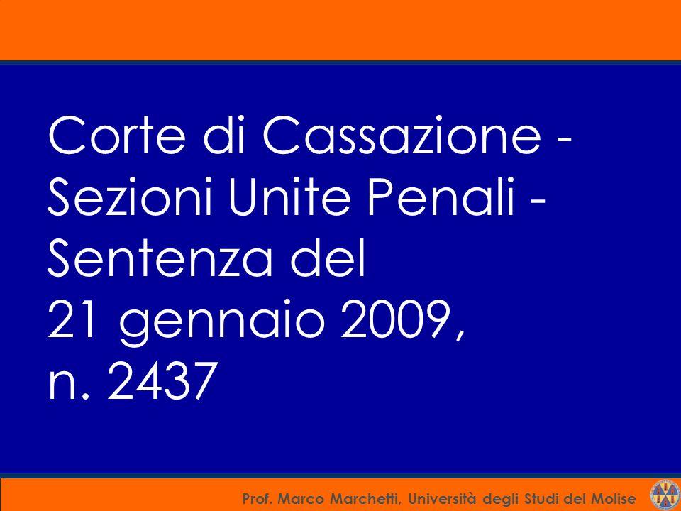 Prof. Marco Marchetti, Università degli Studi del Molise Corte di Cassazione - Sezioni Unite Penali - Sentenza del 21 gennaio 2009, n. 2437