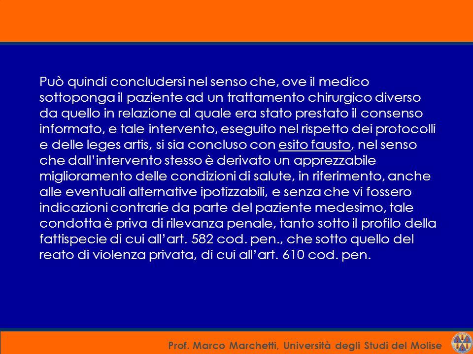 Prof. Marco Marchetti, Università degli Studi del Molise Può quindi concludersi nel senso che, ove il medico sottoponga il paziente ad un trattamento