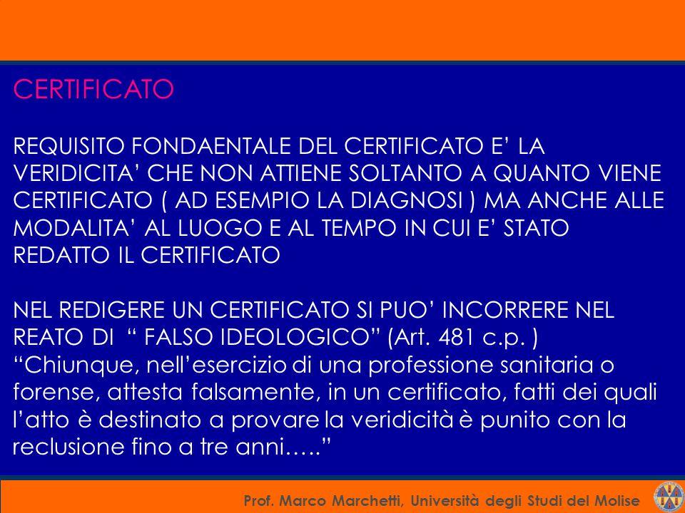 Prof. Marco Marchetti, Università degli Studi del Molise CERTIFICATO REQUISITO FONDAENTALE DEL CERTIFICATO E' LA VERIDICITA' CHE NON ATTIENE SOLTANTO