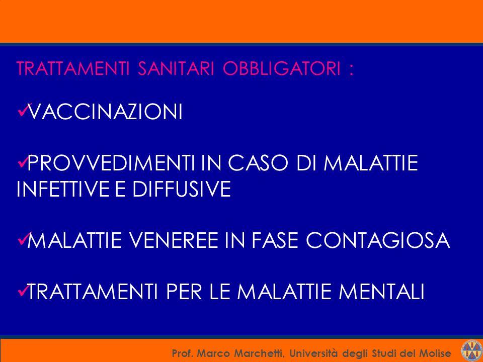Prof. Marco Marchetti, Università degli Studi del Molise TRATTAMENTI SANITARI OBBLIGATORI : VACCINAZIONI PROVVEDIMENTI IN CASO DI MALATTIE INFETTIVE E