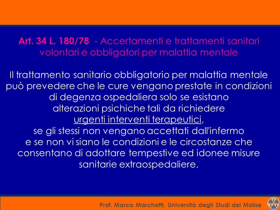 Prof. Marco Marchetti, Università degli Studi del Molise Art. 34 L. 180/78 - Accertamenti e trattamenti sanitari volontari e obbligatori per malattia