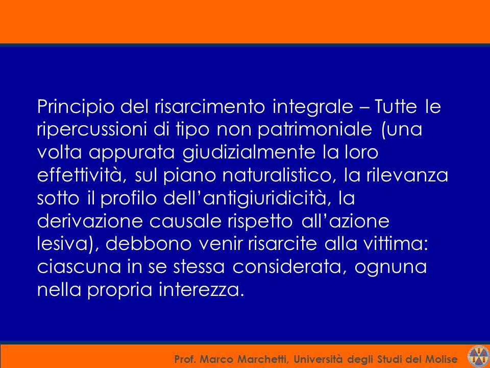Prof. Marco Marchetti, Università degli Studi del Molise Principio del risarcimento integrale – Tutte le ripercussioni di tipo non patrimoniale (una v