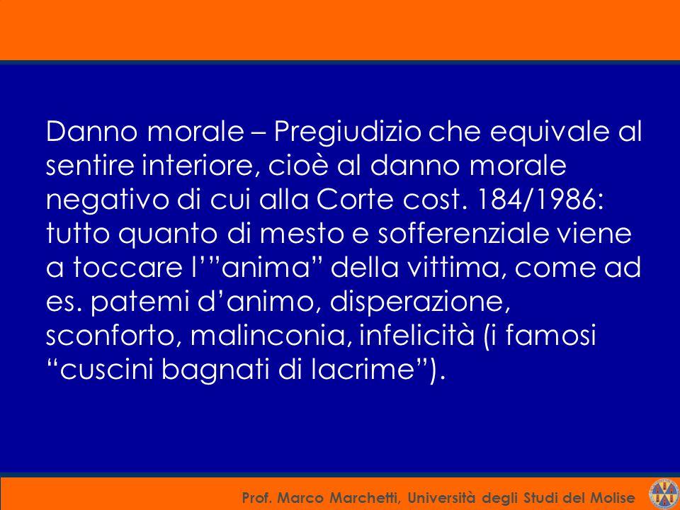 Prof. Marco Marchetti, Università degli Studi del Molise Danno morale – Pregiudizio che equivale al sentire interiore, cioè al danno morale negativo d