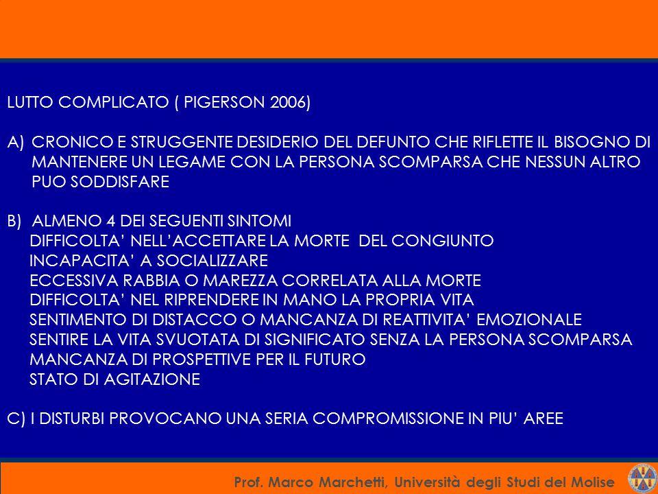 Prof. Marco Marchetti, Università degli Studi del Molise LUTTO COMPLICATO ( PIGERSON 2006) A)CRONICO E STRUGGENTE DESIDERIO DEL DEFUNTO CHE RIFLETTE I