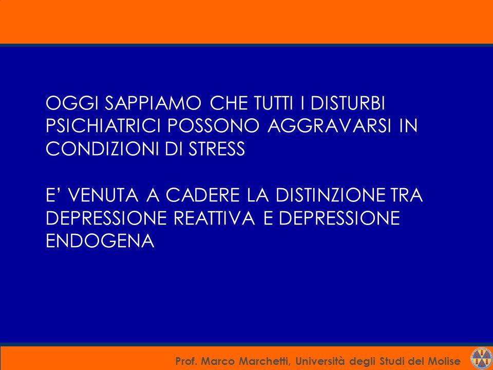 Prof. Marco Marchetti, Università degli Studi del Molise OGGI SAPPIAMO CHE TUTTI I DISTURBI PSICHIATRICI POSSONO AGGRAVARSI IN CONDIZIONI DI STRESS E'