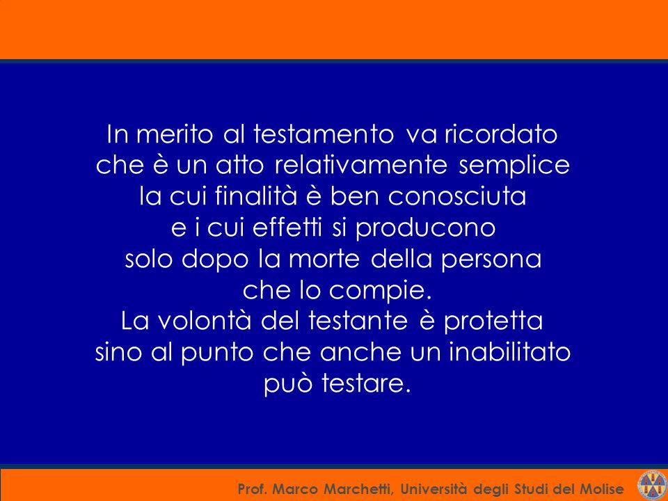 Prof. Marco Marchetti, Università degli Studi del Molise In merito al testamento va ricordato che è un atto relativamente semplice la cui finalità è b