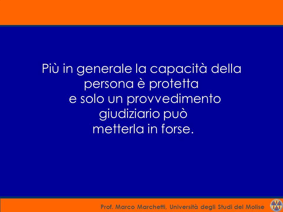 Prof. Marco Marchetti, Università degli Studi del Molise Più in generale la capacità della persona è protetta e solo un provvedimento giudiziario può
