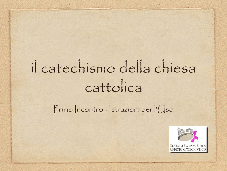 il catechismo della chiesa cattolica Primo Incontro - Istruzioni per l'Uso