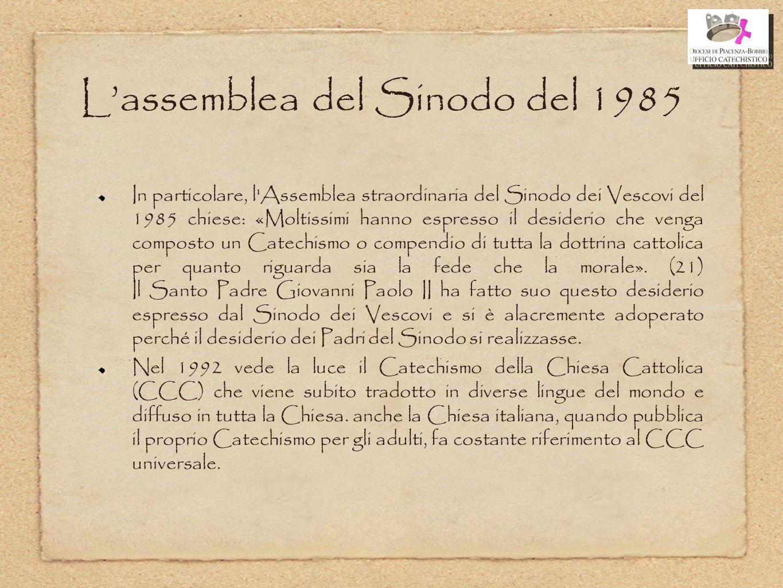 L'assemblea del Sinodo del 1985 In particolare, l'Assemblea straordinaria del Sinodo dei Vescovi del 1985 chiese: «Moltissimi hanno espresso il deside