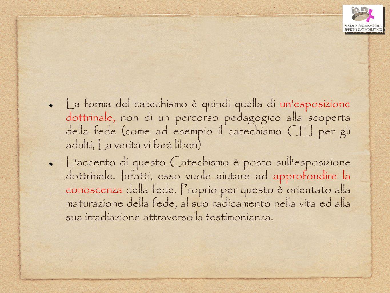 La forma del catechismo è quindi quella di un'esposizione dottrinale, non di un percorso pedagogico alla scoperta della fede (come ad esempio il catec