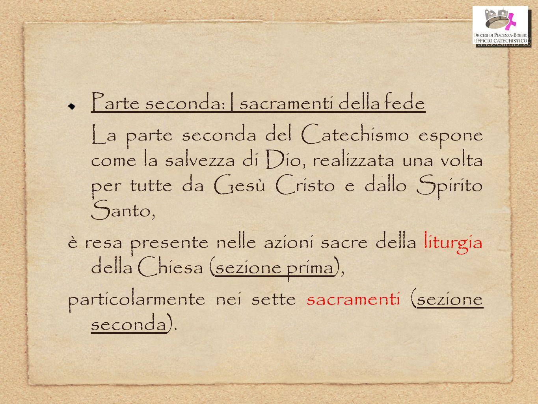 Parte seconda: I sacramenti della fede La parte seconda del Catechismo espone come la salvezza di Dio, realizzata una volta per tutte da Gesù Cristo e
